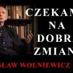 Bogusław Wolniewicz: CZEKAMY NA DOBRĄ ZMIANĘ