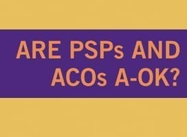 Are PSPs and ACOs A-OK_MHAevent