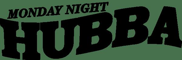 MONDAY NIGHT HUBBA