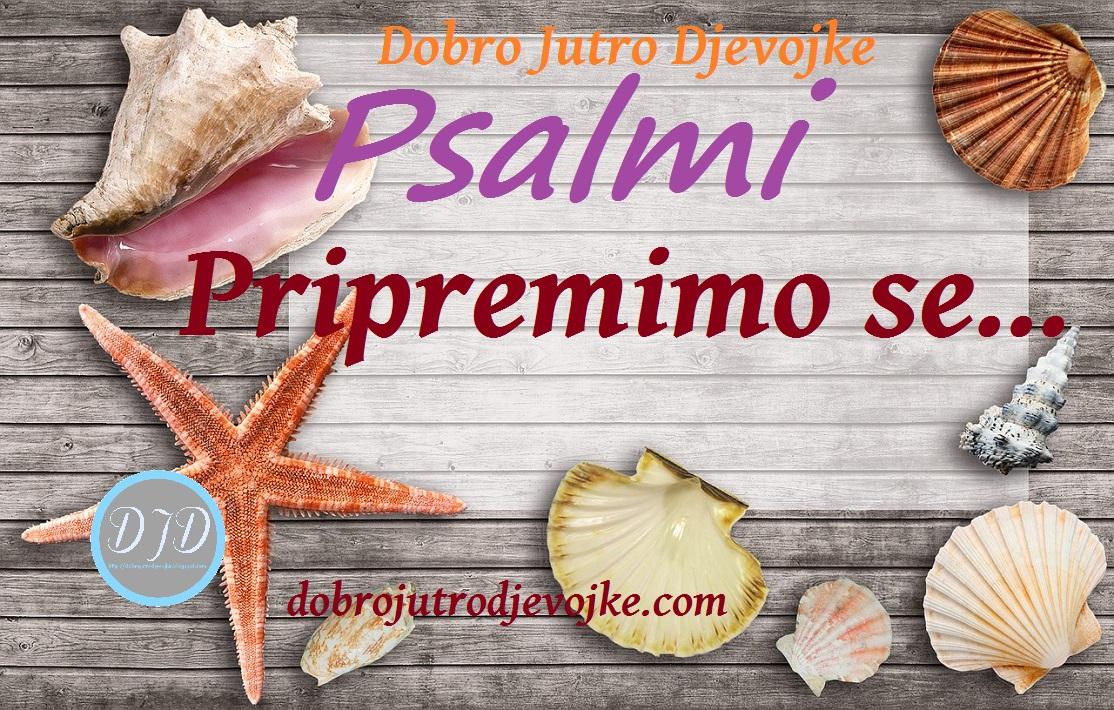 DJD ~  Psalmi ~ Pripremimo se...