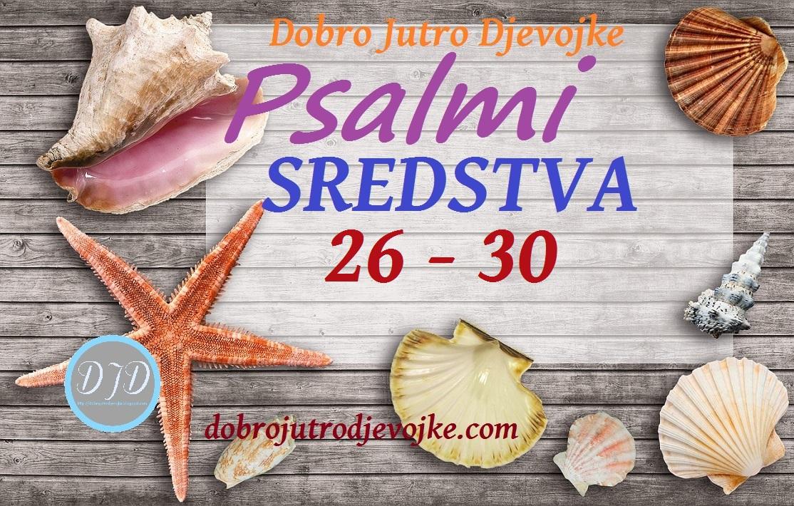DJD ~ Psalmi ~ SREDSTVA {26-30}