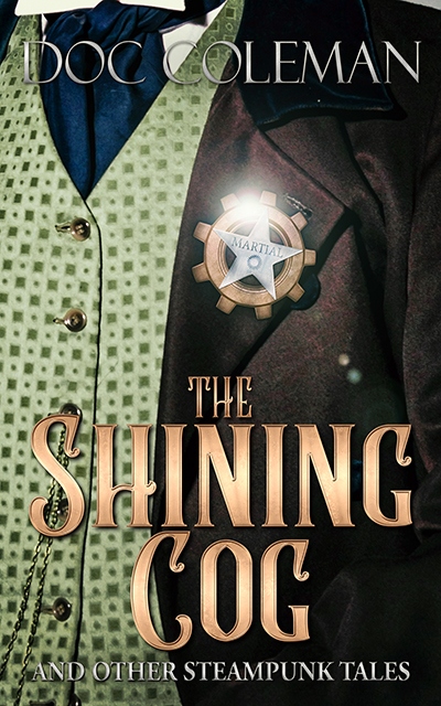 The Shining Cog and Other Steampunk Tales by Doc Coleman