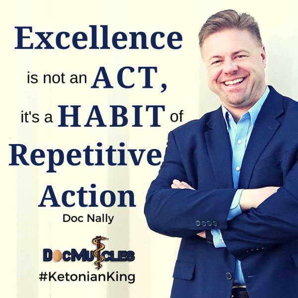 DocMuscles #KetonianKing Excellence Act Habit Action