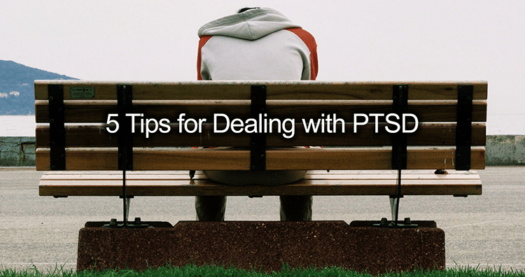 5 Tips for Dealing with PTSD