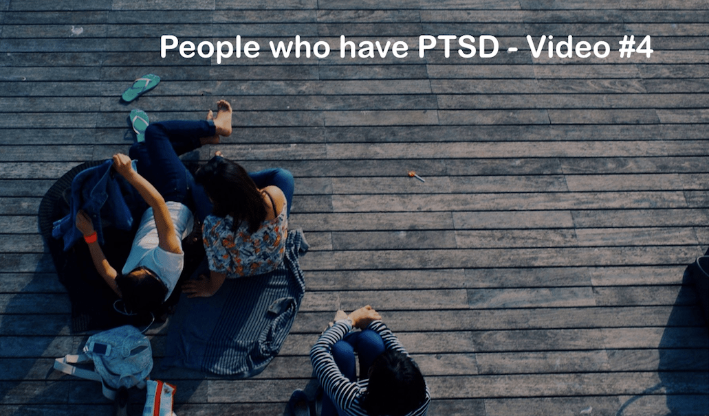 People who have PTSD – Video #4