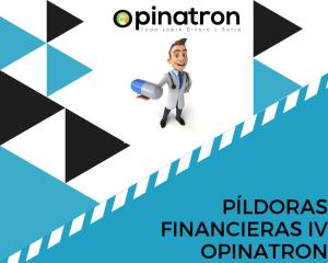 Píldoras financieras IV – Opinatron