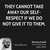mahatma-gandhi-quote-they-cannot-take-away-our-self-respect-if-we-do