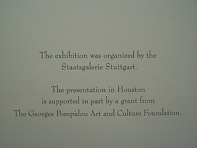 The exhibition was organized by the Staatsgalerie Stuttgart. The presentation in Houston is supported in part by a grant from the Georges Pompidou Art and Culture Foundation