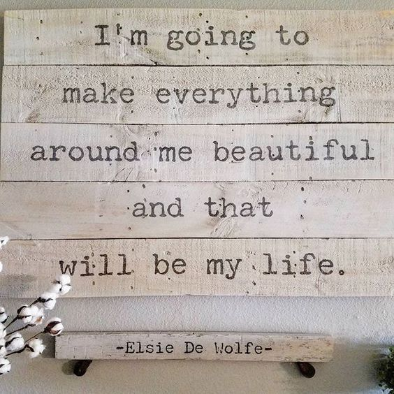 I'm going to make everything around me beautiful and that will be my life. ~Elsie De Wolfe~ #dododsondesigns #paintedfurniture #furnituremakeover #quote