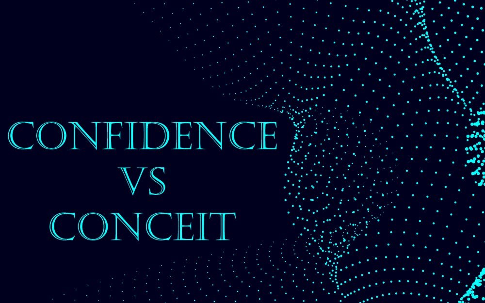 The Fine Line Between Confidence And Conceit