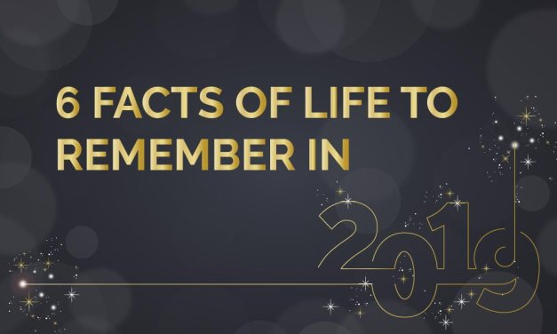 6 Facts of Life to Remember in 2019