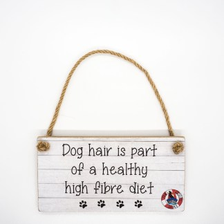 Dog Hair is part of a Healthy High Fibre Diet Wall Plaque DBP01