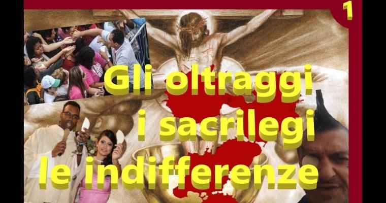 """""""Oltraggi, sacrilegi, indifferenze"""" contro la SS. Eucaristia (1)"""