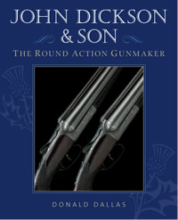 JOHN DICKSON & SON, THE ROUND ACTION GUNMAKER, by Donald Dallas
