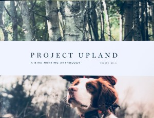 Essential reading: Project Upland: A Bird Hunting Anthology, Volume 1, No. 1
