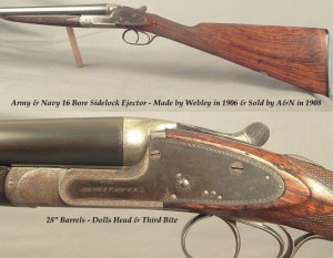 "ARMY & NAVY SIDELOCK EJECT 16 BORE- MADE by WEBLEY in 1906 & SOLD by A&N in 1908- 28"" Bbls.- DOLLS HEAD THIRD BITE- LONDON PROVED & in PROOF"