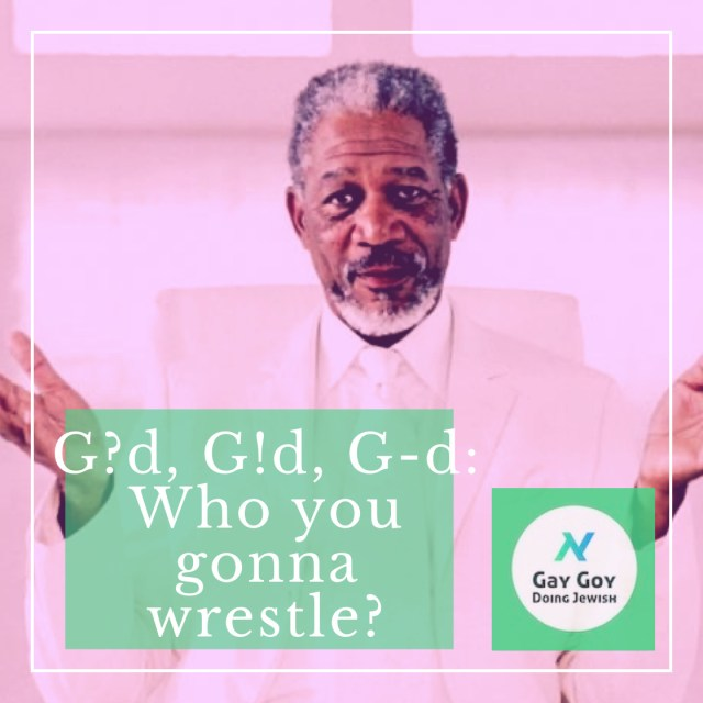 039: G?d, G!d, and G-d: Who you gonna wrestle?