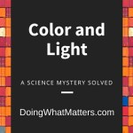 A Science Mystery Solved: Color and Light