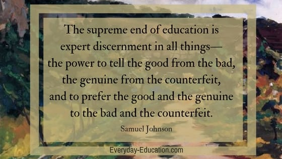 The supreme end of education is discernment (Samuel Johnson)