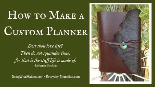 Planning helps you use time wisely, and making a custom planner can help you spend time as you need to.