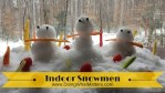 Indoor Snowmen: Mom's Sanity Saver