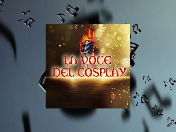 Speciale La Voce del Cosplay – Un contest canoro unico nel suo genere!