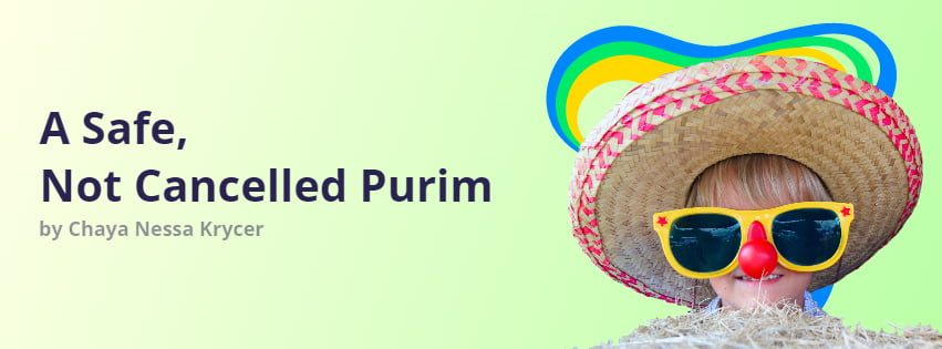 A Safe, Not Cancelled Purim 1