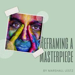 Rebuilder Series: Reframing A Masterpiece. By Marshall Lestz