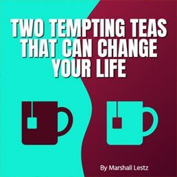 Rebuilder Series: Two Tempting Teas That Can Change Your Life. By Marshall Lestz