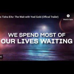 This Tisha B'Av: The Wait with Yoel Gold (Offical Trailer)