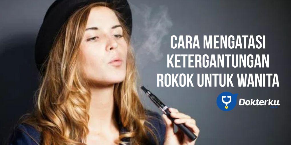 Cara Mengatasi Ketergantungan Rokok Untuk Wanita