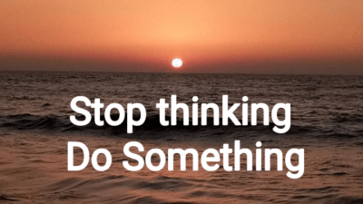 Stop Thinking and do something। How to start a New work in Hindi