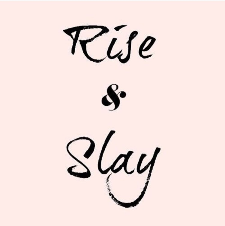 Rise & slay