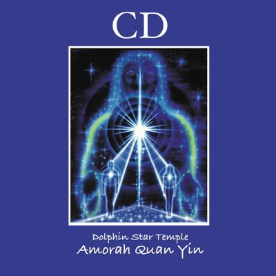 Amorah Quan Yin CDs | Amorah Quan Yin | Dolphin Star Temple