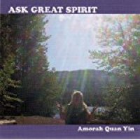 Ask Great Spirit Amorah Quan Yin | Music by Amorah Quan Yin | Dolphin Star Temple