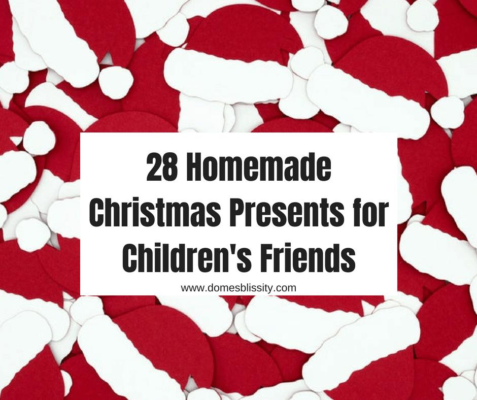28 Homemade Christmas Presents For Children S Friends Domesblissity