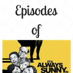 The Top 10 Episodes of It's Always Sunny…..