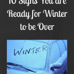 Ten Signs You Are Ready For Winter To Be Over
