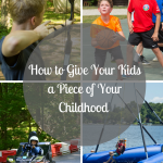 How to Give Your Kids a Piece of Your Childhood
