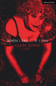 Claire Dowie. When I fall, if I fall