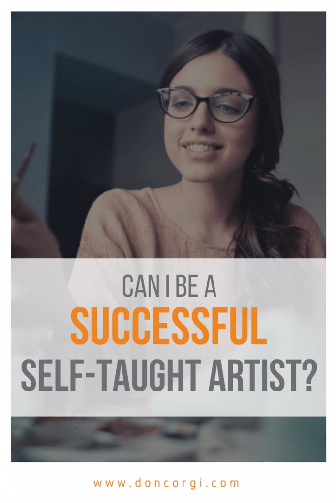 Can I be a Successful Selft-Taught Artist? YES! Here's How - by Don Corgi