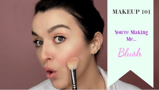 Makeup 101 | You're making me blush!