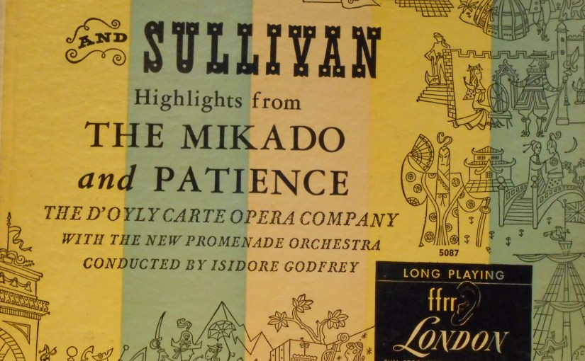 The D'oyly Carte Opera Company- Gilbert & Sullivan/ Highlights from The Mikado and Patience