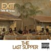 Exit -The Last Supper
