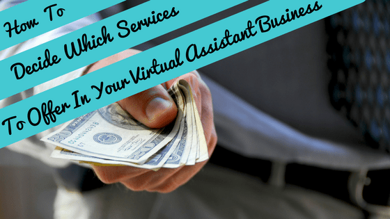 How To Decide Which Services To Offer In Your Virtual Assistant Business