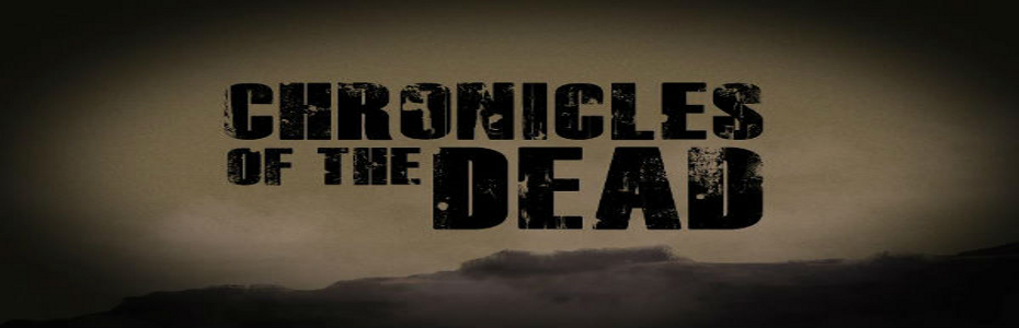 Chronicles of the Dead- 1st zombie-rific episode for you to watch!