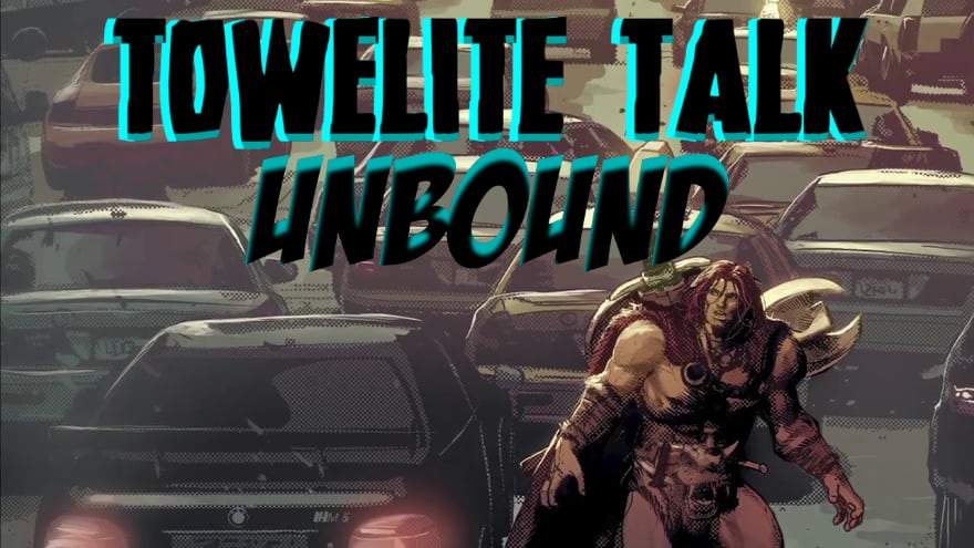 Towelite Talk Episode #125: Towelite Talk Unbound!