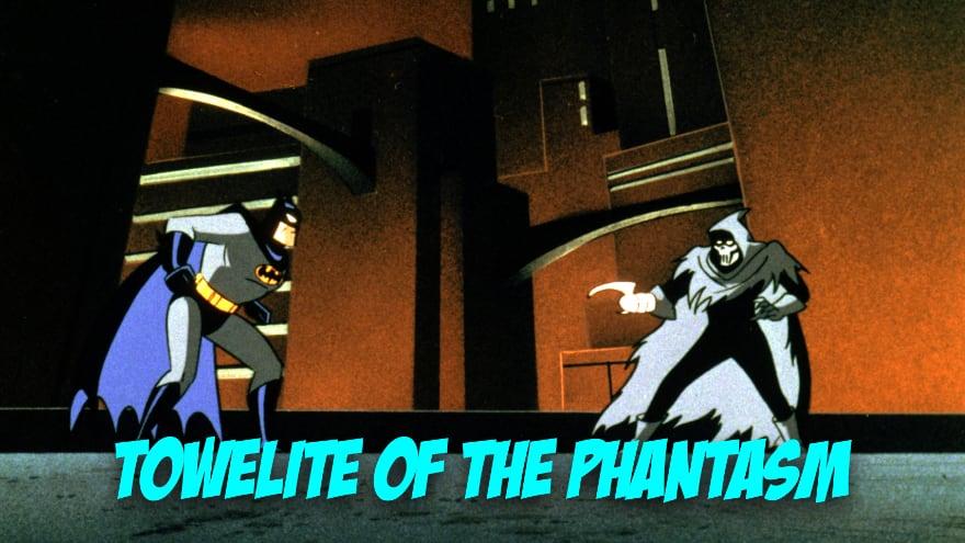 Towelite Talk Episode #137 – Towelite of the Phantasm