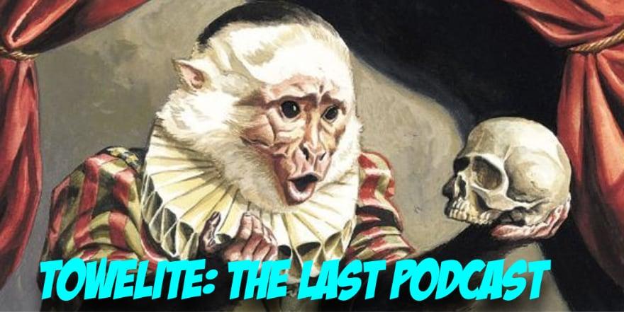 Towelite Talk Episode #138 – Towelite: The Last Podcast