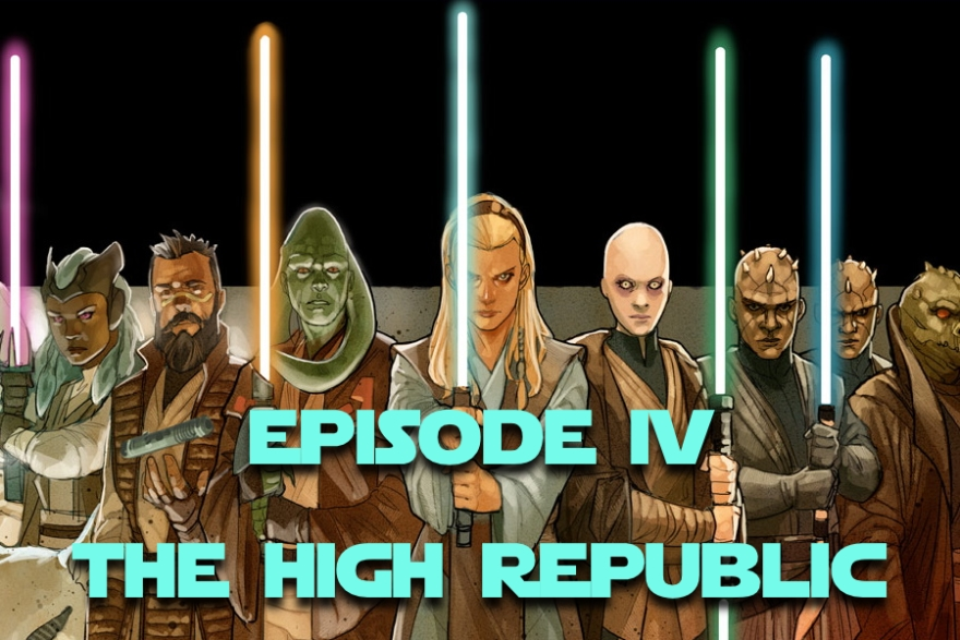Star Warriors Podcast – Episode IV: The High Republic
